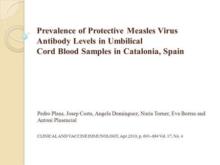 Prevalence of Protective Measles Virus Antibody Levels in Umbilical Cord Blood Samples in Catalonia, Spain Pedro Plans, Josep Costa, Angela Domínguez,