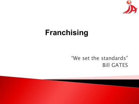 """We set the standards"" Bill GATES Franchising.  Franchising Hakkında  Franchising Nedir?  Franchising Türleri  Neden Franchise?"