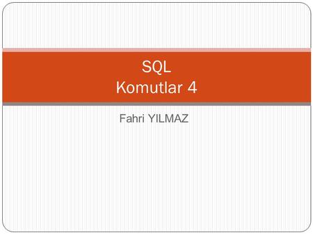 Fahri YILMAZ SQL Komutlar 4. SQL - Komutlar EXIST NOT EXIST LEFT OUTER JOIN RIGHT OUTER JOIN.