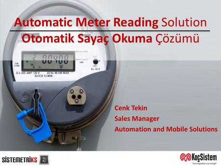 Automatic Meter Reading Solution Otomatik Sayaç Okuma Çözümü Cenk Tekin Sales Manager Automation and Mobile Solutions.