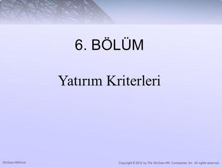 McGraw-Hill/Irwin Copyright © 2012 by The McGraw-Hill Companies, Inc. All rights reserved. 6. BÖLÜM Yatırım Kriterleri.
