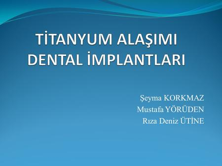 TİTANYUM ALAŞIMI DENTAL İMPLANTLARI