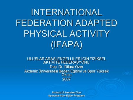 INTERNATIONAL FEDERATION ADAPTED PHYSICAL ACTIVITY (IFAPA)