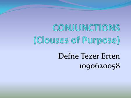 Defne Tezer Erten 1090620058. Clauses of Purpose  To/in order to/so as to  In case of/in case that  So that  In order that.