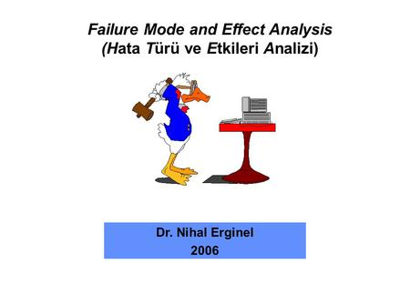 Failure Mode and Effect Analysis (Hata Türü ve Etkileri Analizi) Dr. Nihal Erginel 2006.