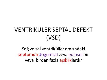 VENTRİKÜLER SEPTAL DEFEKT (VSD)