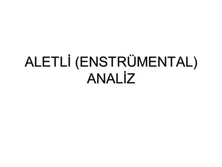 ALETLİ (ENSTRÜMENTAL) ANALİZ