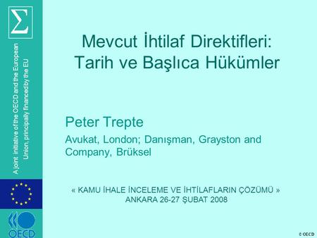 © OECD A joint initiative of the OECD and the European Union, principally financed by the EU Mevcut İhtilaf Direktifleri: Tarih ve Başlıca Hükümler Peter.