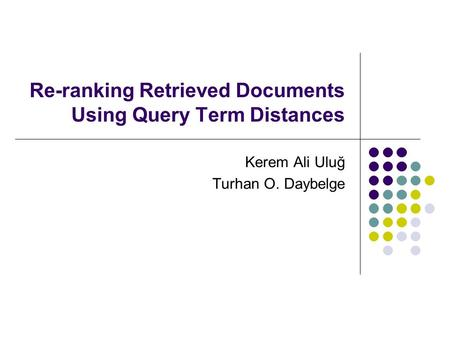 Re-ranking Retrieved Documents Using Query Term Distances Kerem Ali Uluğ Turhan O. Daybelge.