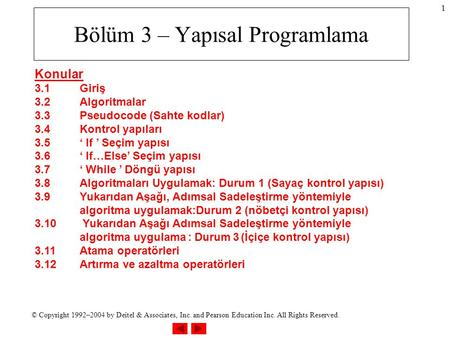 © Copyright 1992–2004 by Deitel & Associates, Inc. and Pearson Education Inc. All Rights Reserved. 1 Bölüm 3 – Yapısal Programlama Konular 3.1Giriş 3.2Algoritmalar.