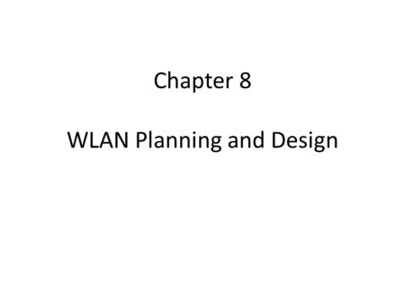 Chapter 8 WLAN Planning and Design. Bölüm 8 WLAN Planlama ve Tasarımı.