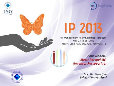 """IP Universities"" Istanbul, May 23 to 25, 2013, BOGAZICI UNIVERSITY inventor 1 ""IP Universities"" Istanbul, May 23 to 25, 2013."