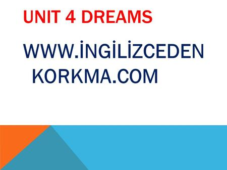 UNIT 4 DREAMS WWW.İNGİLİZCEDEN KORKMA.COM. UNIT 4 DREAMS If you see a dog in your dream,it symbolizes loyalty,generosity and protection.It will bring.