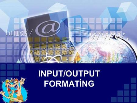 INPUT/OUTPUT FORMATİNG