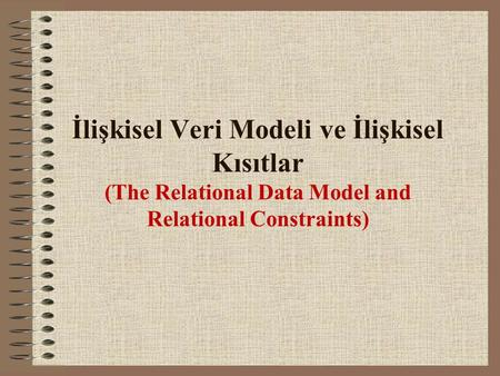 İlişkisel Veri Modeli ve İlişkisel Kısıtlar (The Relational Data Model and Relational Constraints)