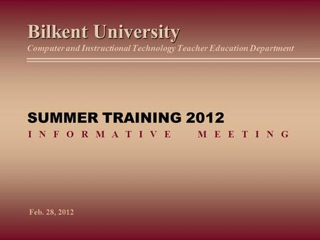 Bilkent University Computer and Instructional Technology Teacher Education Department SUMMER TRAINING 2012 I N F O R M A T I V E.