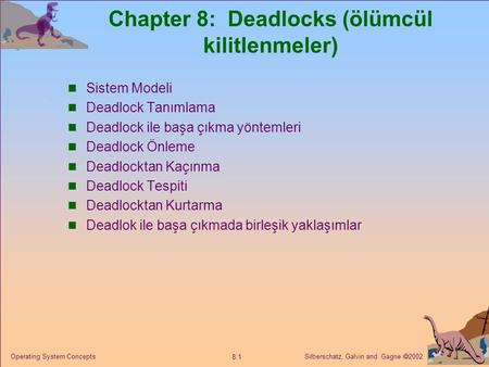 Silberschatz, Galvin and Gagne  2002 8.1 Operating System Concepts Chapter 8: Deadlocks (ölümcül kilitlenmeler) Sistem Modeli Deadlock Tanımlama Deadlock.