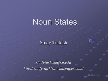 Noun States © 2010 Study Turkish Study Turkish