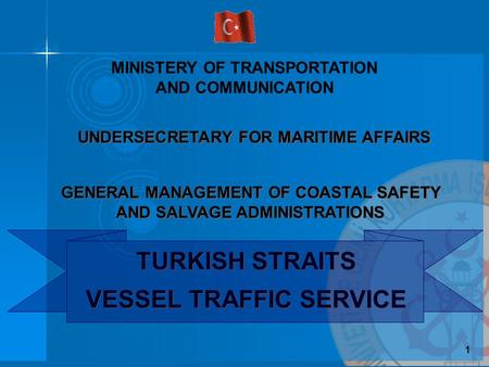 TURKISH STRAITS VESSEL TRAFFIC SERVICE TURKISH STRAITS VESSEL TRAFFIC SERVICE GENERAL MANAGEMENT OF COASTAL SAFETY AND SALVAGE ADMINISTRATIONS UNDERSECRETARY.