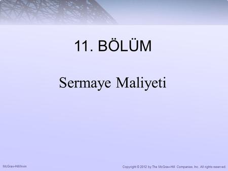 McGraw-Hill/Irwin Copyright © 2012 by The McGraw-Hill Companies, Inc. All rights reserved. 11. BÖLÜM Sermaye Maliyeti.