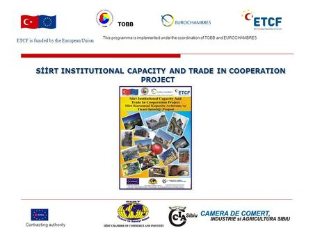 ETCF is funded by the European Union Turkish Chamber's Logo This project is implemented by Turkish chamber (name) and EU chamber(name) TOBB SİİRT INSTITUTIONAL.