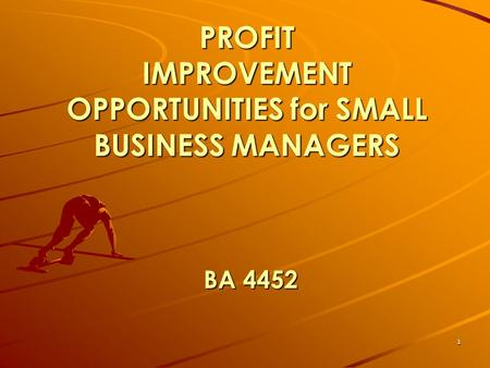 1 PROFIT IMPROVEMENT OPPORTUNITIES for SMALL BUSINESS MANAGERS BA 4452.
