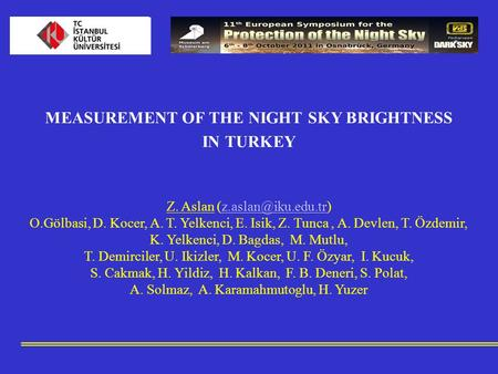 MEASUREMENT OF THE NIGHT SKY BRIGHTNESS IN TURKEY Z. Aslan O.Gölbasi, D. Kocer, A. T. Yelkenci, E. Isik, Z. Tunca,