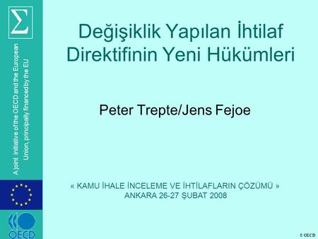 © OECD A joint initiative of the OECD and the European Union, principally financed by the EU Değişiklik Yapılan İhtilaf Direktifinin Yeni Hükümleri Peter.