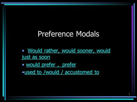Preference Modals Would rather, would sooner, would just as soon