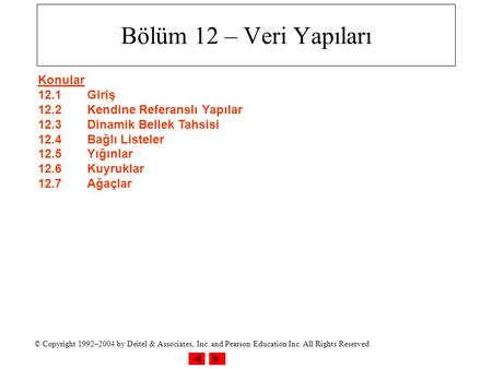 © Copyright 1992–2004 by Deitel & Associates, Inc. and Pearson Education Inc. All Rights Reserved. Bölüm 12 – Veri Yapıları Konular 12.1Giriş 12.2Kendine.
