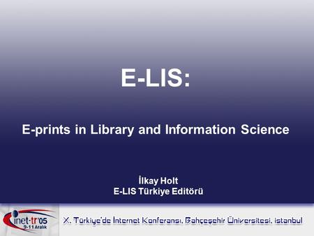 E-LIS: E-prints in Library and Information Science İlkay Holt E-LIS Türkiye Editörü.