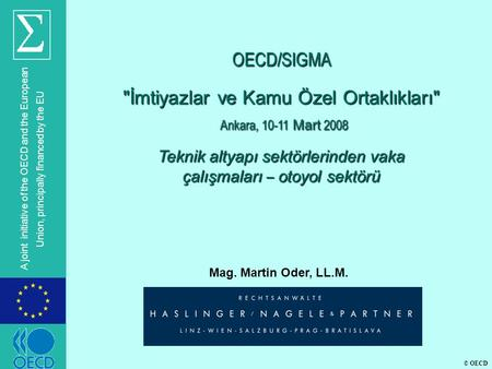 © OECD A joint initiative of the OECD and the European Union, principally financed by the EU Mag. Martin Oder, LL.M. OECD/SIGMA İmtiyazlar ve Kamu Özel.
