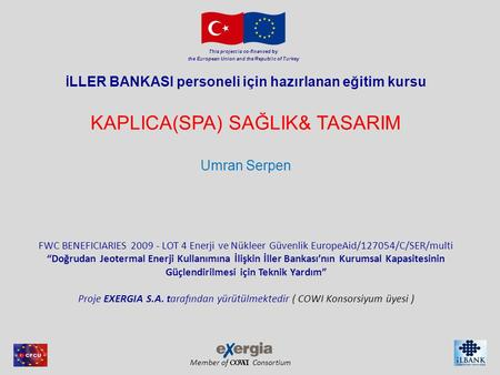 Member of Consortium This project is co-financed by the European Union and the Republic of Turkey İ LLER BANKASI personeli için hazırlanan eğitim kursu.