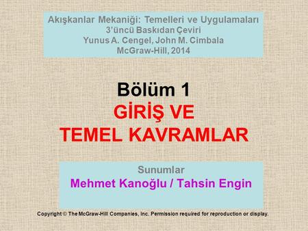 Bölüm 1 GİRİŞ VE TEMEL KAVRAMLAR Sunumlar Mehmet Kanoğlu / Tahsin Engin Copyright © The McGraw-Hill Companies, Inc. Permission required for reproduction.
