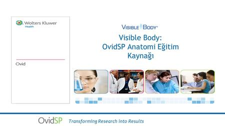Visible Body: OvidSP Anatomi Eğitim Kaynağı Transforming Research into Results.