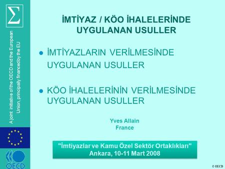 © OECD A joint initiative of the OECD and the European Union, principally financed by the EU İMTİYAZ / KÖO İHALELERİNDE UYGULANAN USULLER l İMTİYAZLARIN.