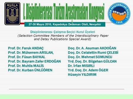 Disiplinlerarası Çalışma Seçici Kurul Üyeleri (Selection Committee Members of the Interdisciplinary Paper and Detay Publications Special Award) Prof. Dr.