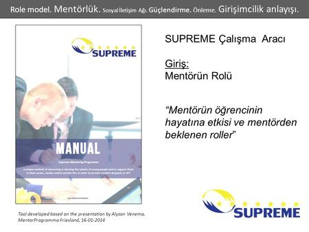 "SUPREME Çalışma Aracı Giriş: Mentörün Rolü ""Mentörün öğrencinin hayatına etkisi ve mentörden beklenen roller"" Tool developed based on the presentation."