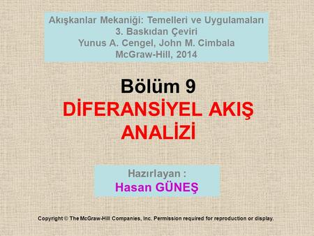 Bölüm 9 DİFERANSİYEL AKIŞ ANALİZİ Copyright © The McGraw-Hill Companies, Inc. Permission required for reproduction or display. Hazırlayan : Hasan GÜNEŞ.