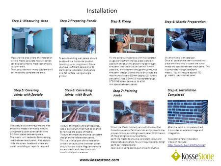 Installation www.kossestone.com To avoid bending, wall panels should be stored in a horizontal position (standing up or lying down). Ensure you have sufficient.