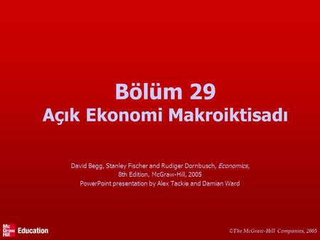 © The McGraw-Hill Companies, 2005 Bölüm 29 Açık Ekonomi Makroiktisadı David Begg, Stanley Fischer and Rudiger Dornbusch, Economics, 8th Edition, McGraw-Hill,