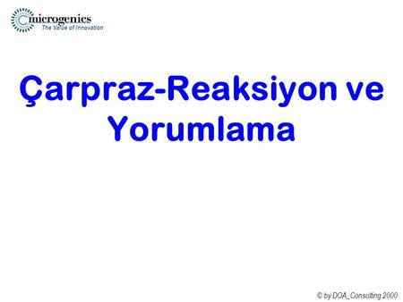 The Value of Innovation © by DOA_Consulting 2000 Çarpraz-Reaksiyon ve Yorumlama.