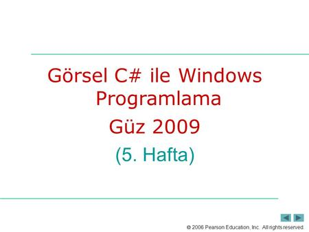  2006 Pearson Education, Inc. All rights reserved. Görsel C# ile Windows Programlama Güz 2009 (5. Hafta)
