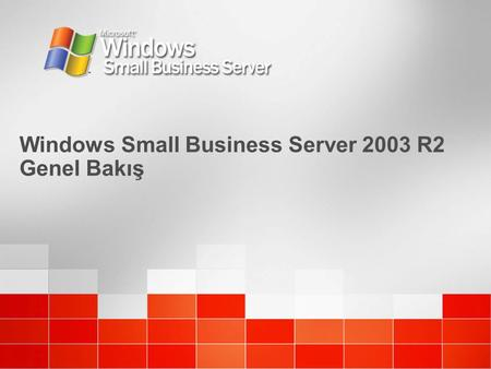 Windows Small Business Server 2003 R2 Genel Bakış.
