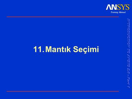 Training Manual 11.Mantık Seçimi. Training Manual 001289 30 Nov 1999 11-2 Mantık Seçimi Genel Bakış Aşağıdakileri yapmak istediğinizi var sayalım: -İkinci.