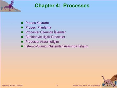 Chapter 4: Processes Proces Kavramı Proces Planlama