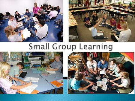 Theory, principles and advantages of small group learning. Variety of ways of grouping learners. Planning for small groups, incorporating some differentiated.