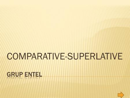 COMPARATIVE-SUPERLATIVE