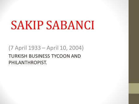 SAKIP SABANCI (7 April 1933 – April 10, 2004)