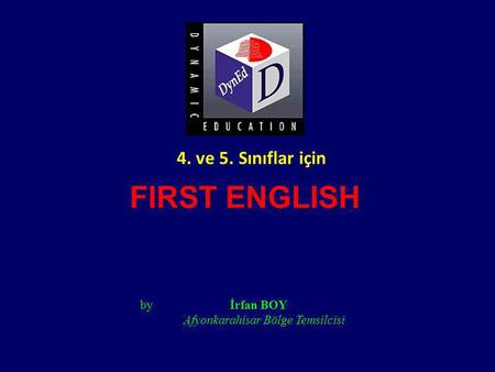 FIRST ENGLISH 4. ve 5. Sınıflar için by İrfan BOY
